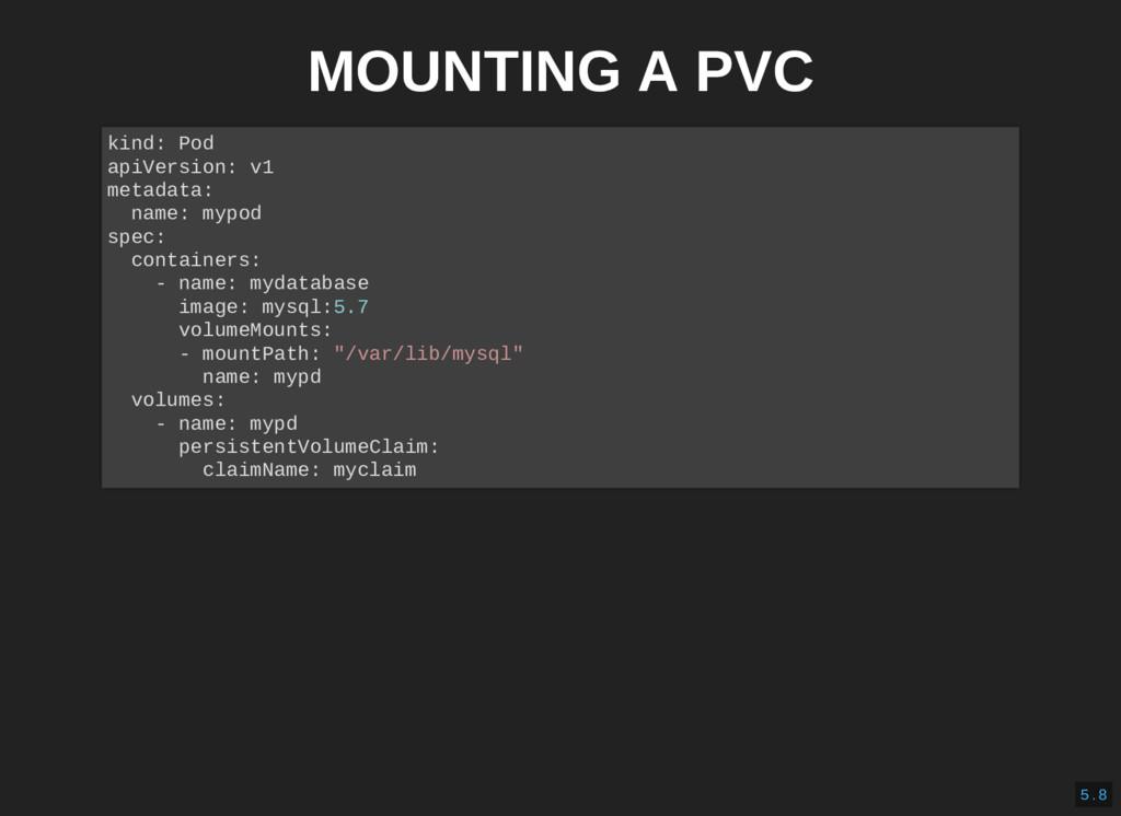 MOUNTING A PVC kind: Pod apiVersion: v1 metadat...