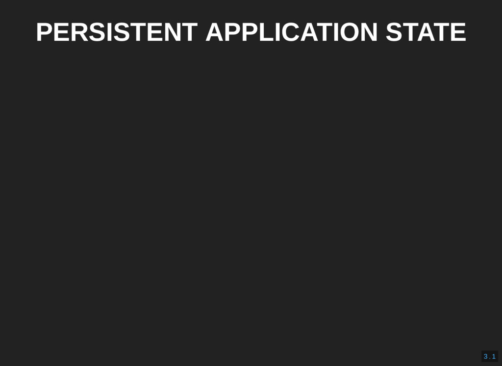 PERSISTENT APPLICATION STATE 3 . 1