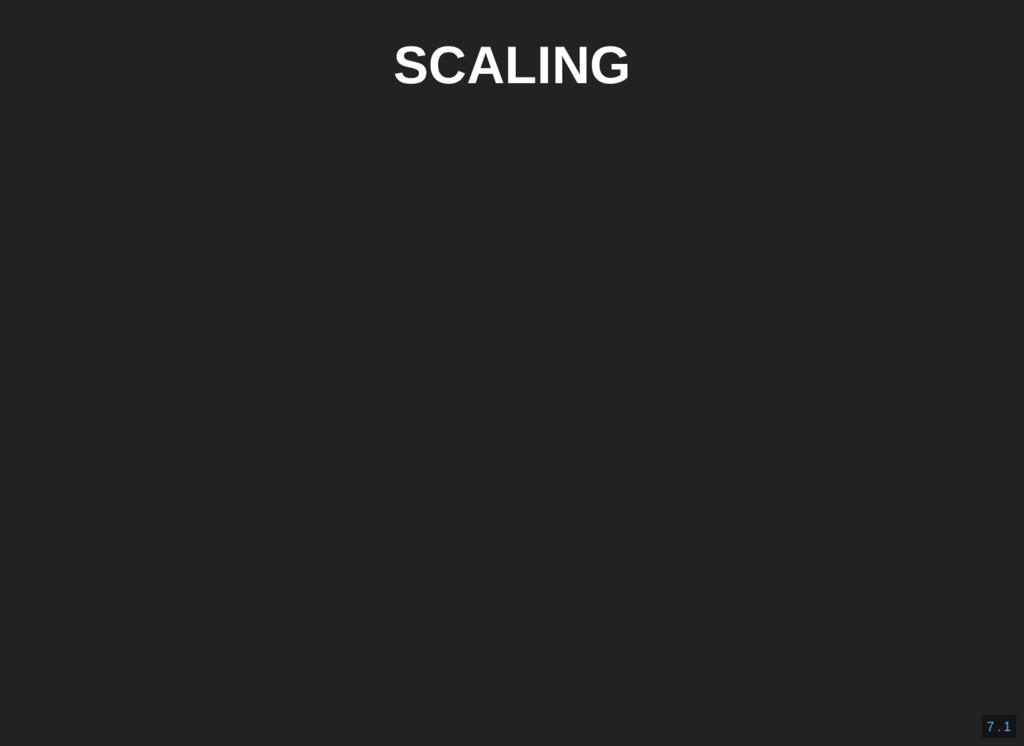 SCALING 7 . 1