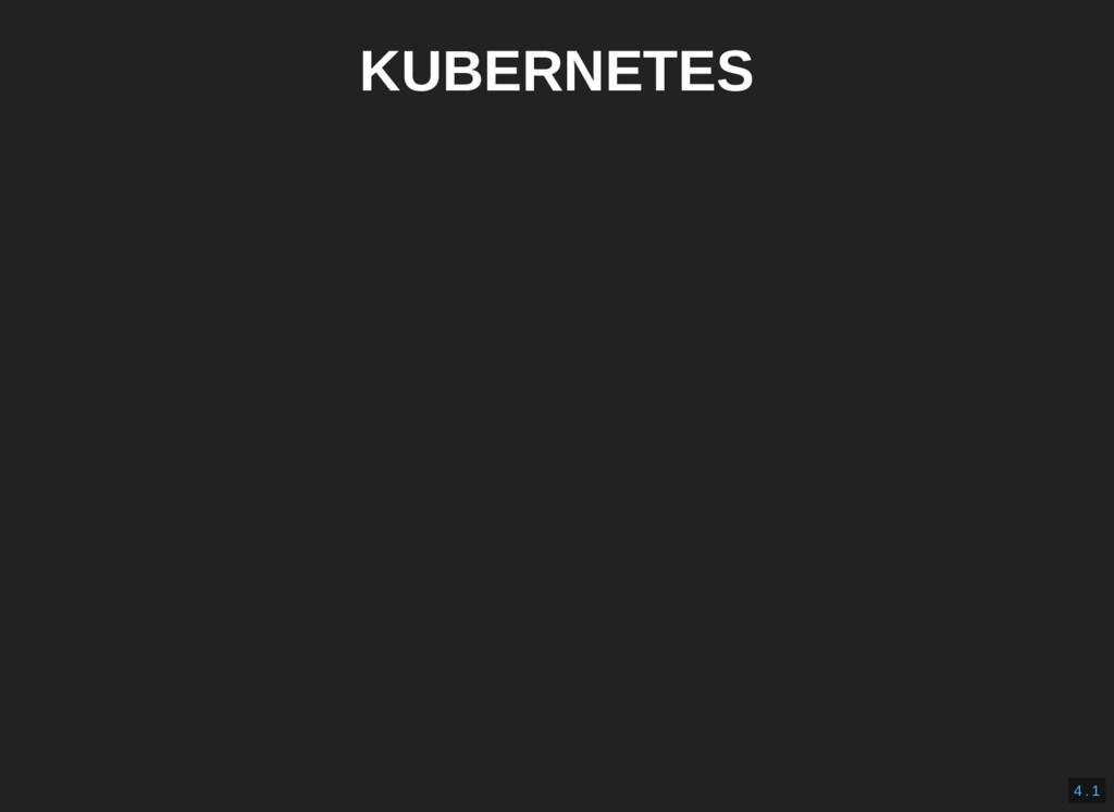 KUBERNETES 4 . 1