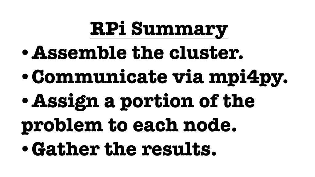 RPi Summary •Assemble the cluster. •Communicate...