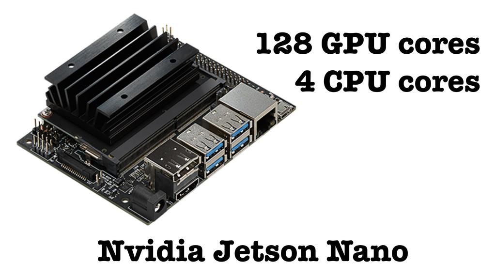 Nvidia Jetson Nano 128 GPU cores 4 CPU cores