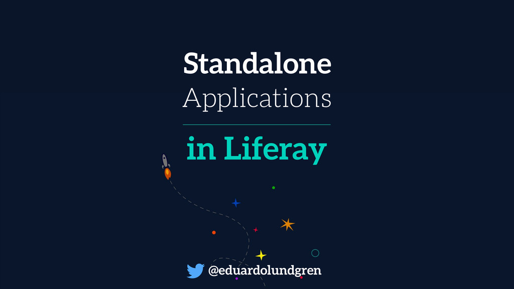 Standalone Applications in Liferay @eduardolund...