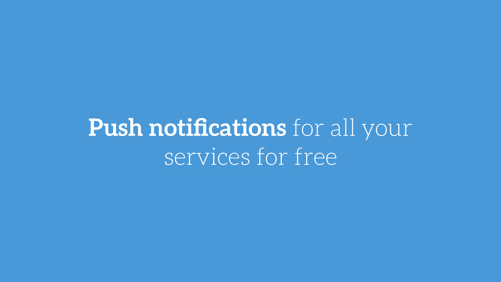 Push notifications for all your services for free