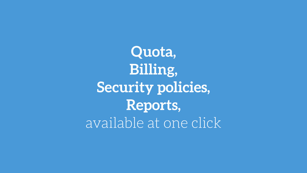 Quota, Billing, Security policies, Reports, ava...