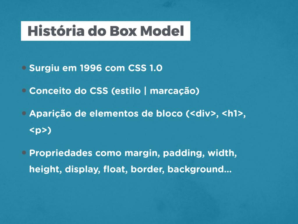 História do Box Model •Surgiu em 1996 com CSS 1...