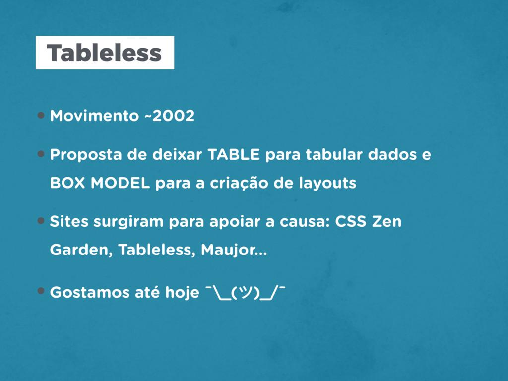 Tableless •Movimento ~2002 •Proposta de deixar ...