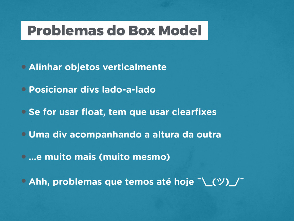 Problemas do Box Model •Alinhar objetos vertica...