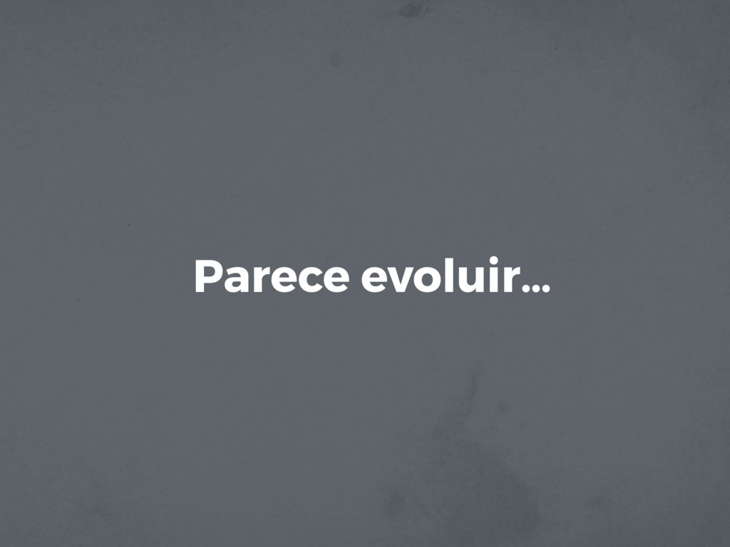 Parece evoluir…