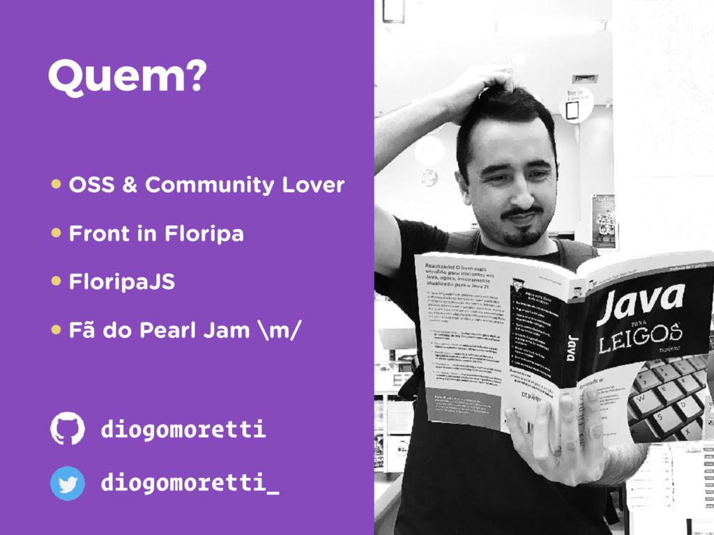 Quem? •OSS & Community Lover •Front in Floripa ...