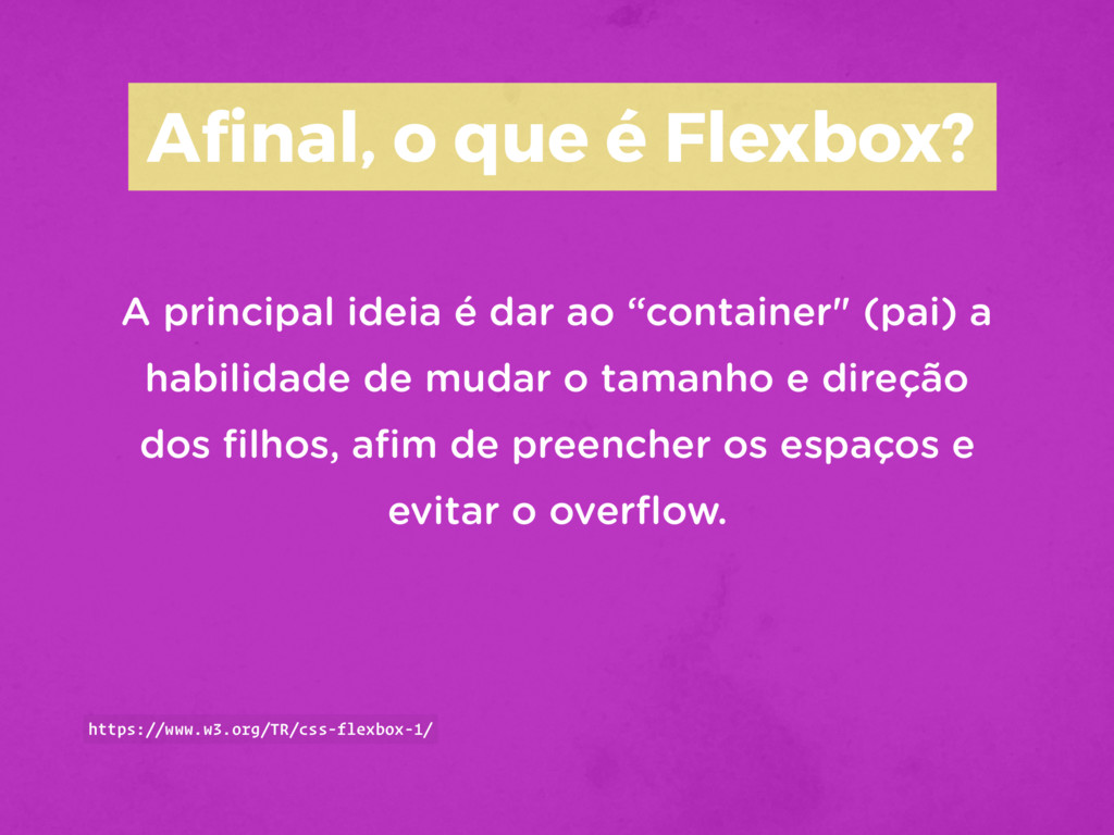 Afinal, o que é Flexbox? A principal ideia é dar...