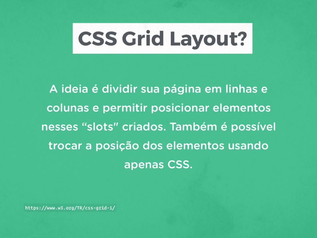 CSS Grid Layout? A ideia é dividir sua página e...