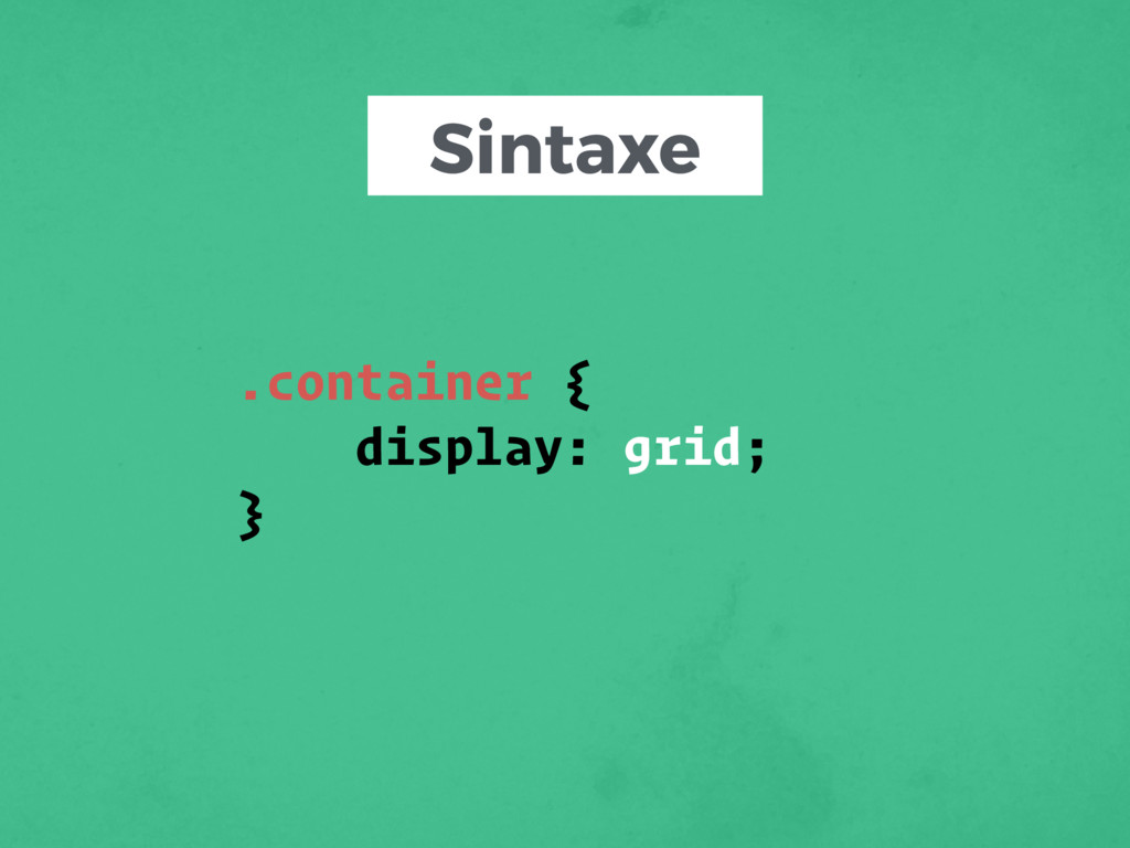 Sintaxe .container { display: grid; }