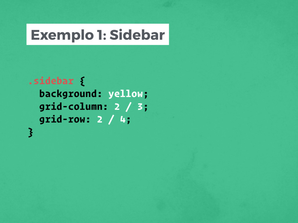 .sidebar { background: yellow; grid-column: 2 /...