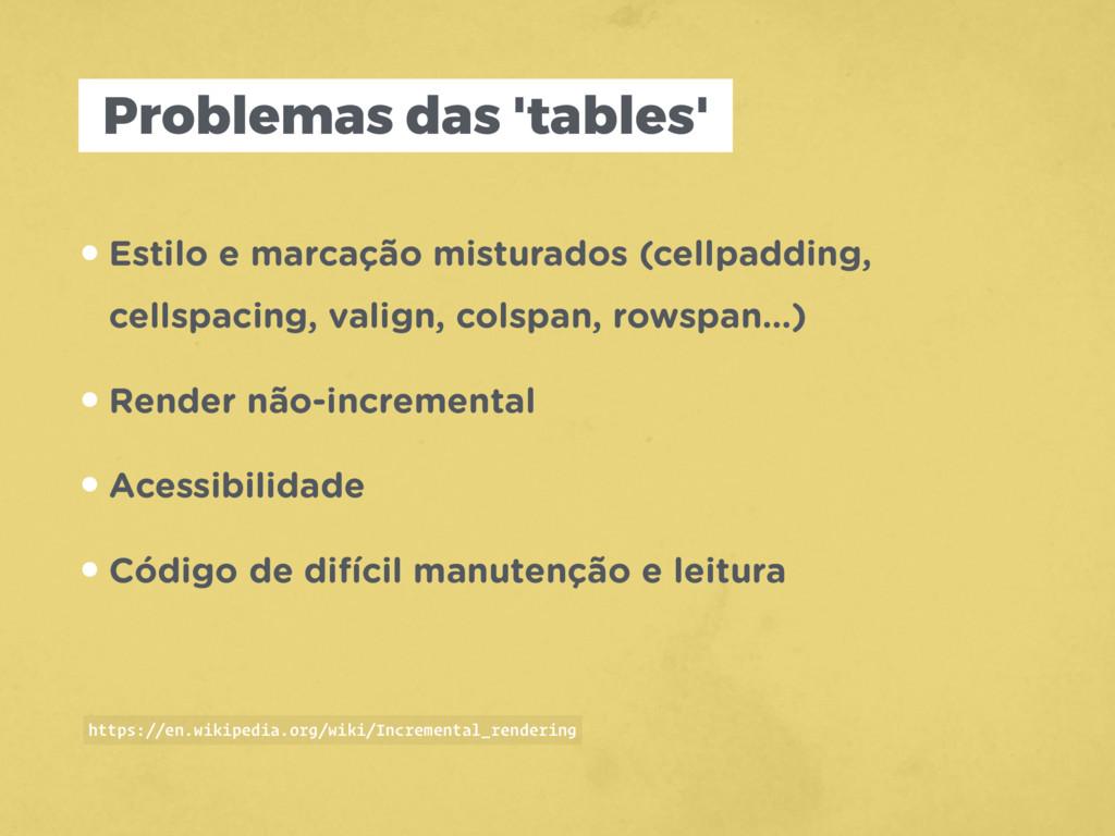 Problemas das 'tables' •Estilo e marcação mistu...