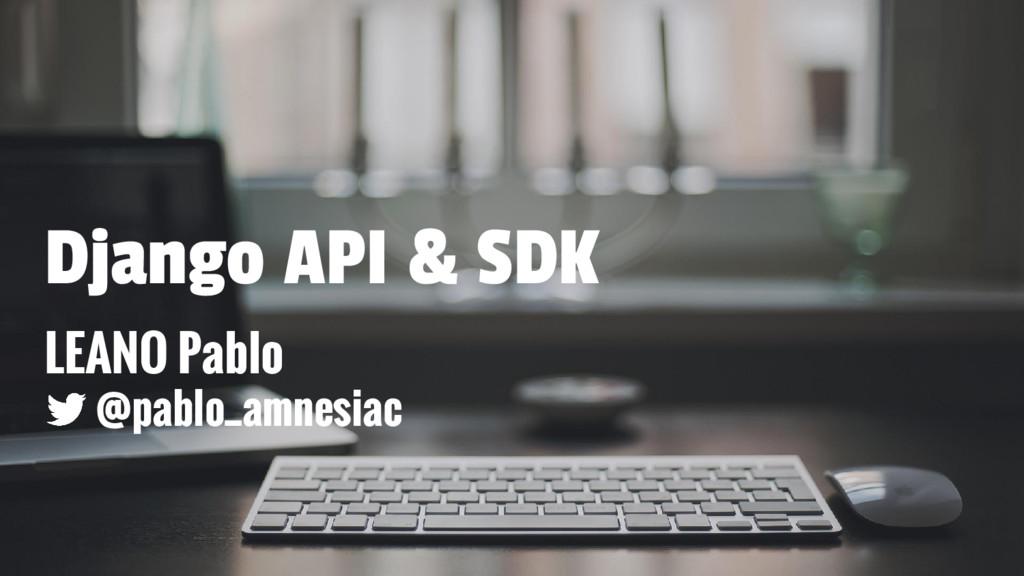Django API & SDK LEANO Pablo @pablo_amnesiac