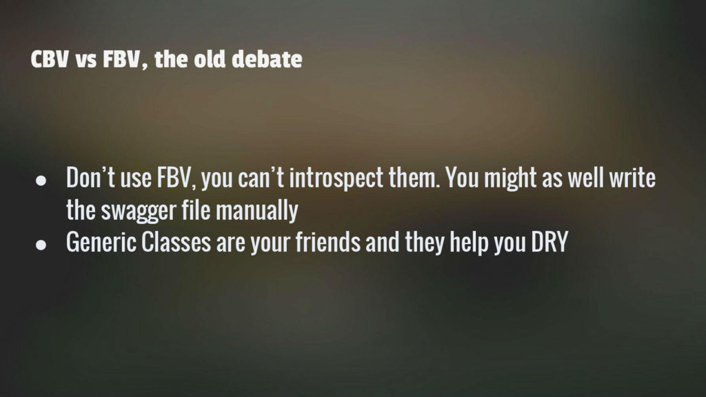 CBV vs FBV, the old debate ● Don't use FBV, you...