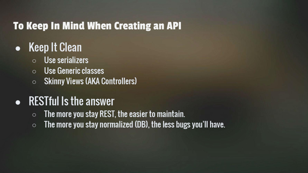 To Keep In Mind When Creating an API ● Keep It ...