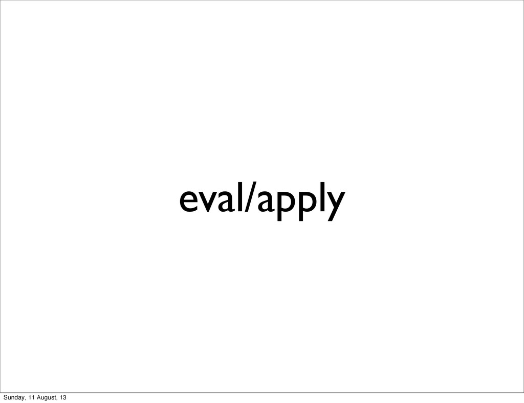 eval/apply Sunday, 11 August, 13
