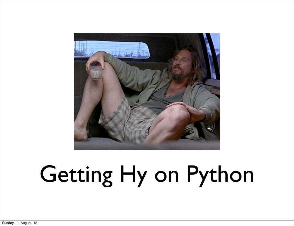 Getting Hy on Python Sunday, 11 August, 13