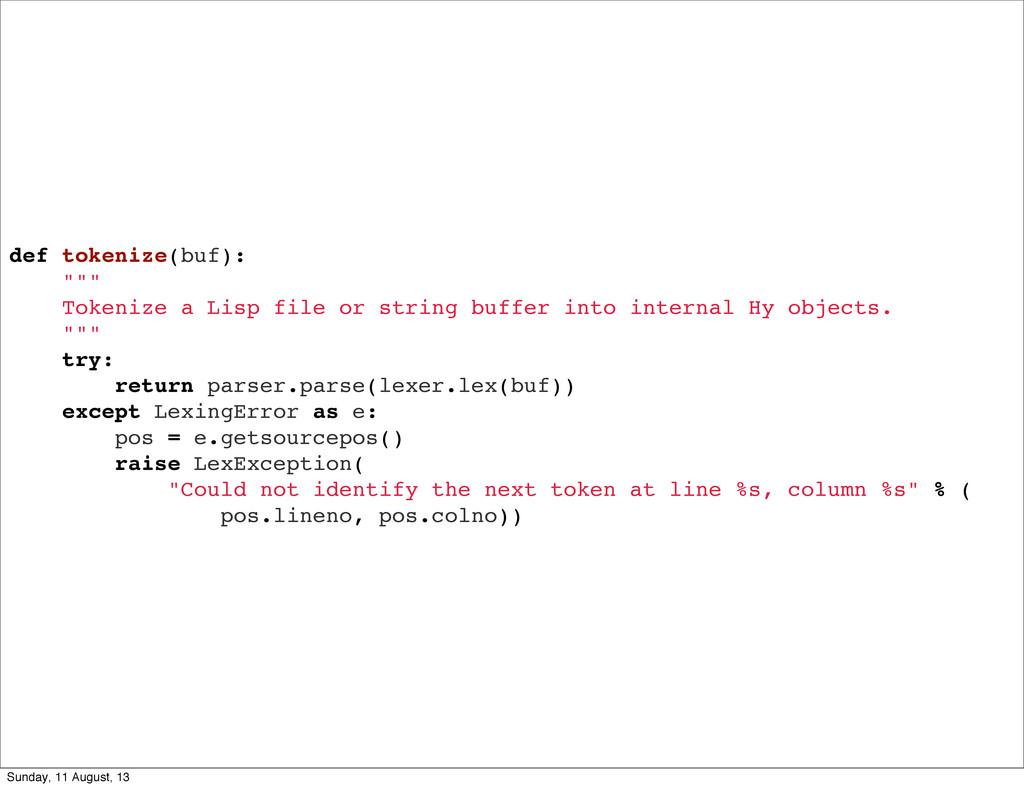 "def tokenize(buf): """""" Tokenize a Lisp file or ..."