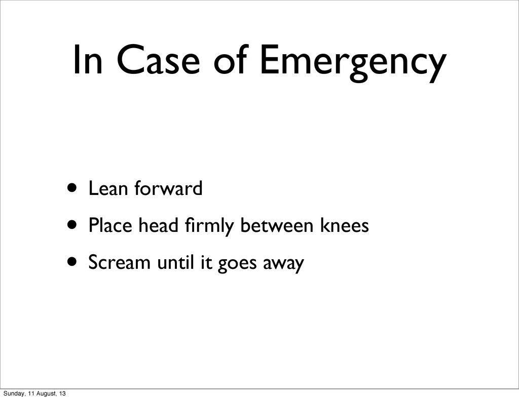 In Case of Emergency • Lean forward • Place hea...