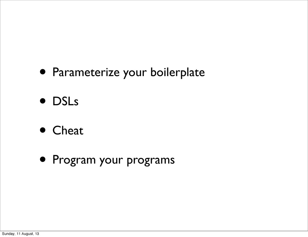 • Parameterize your boilerplate • DSLs • Cheat ...