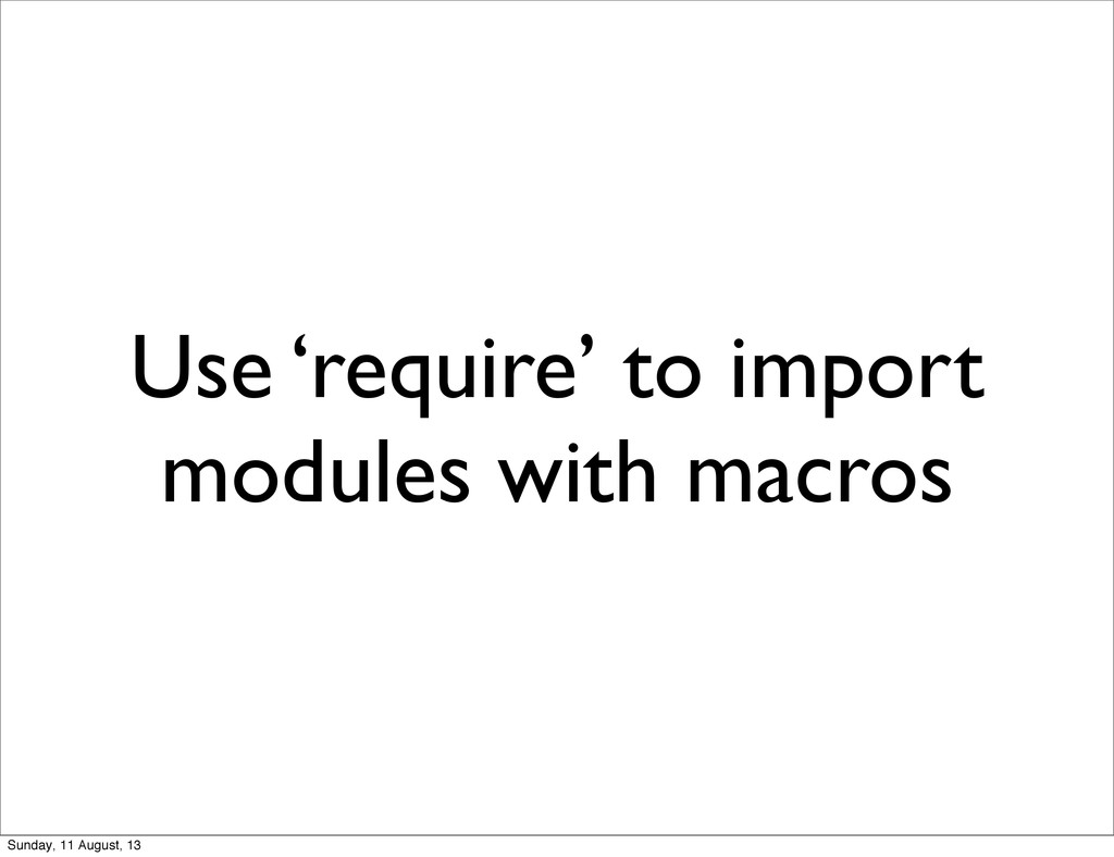 Use 'require' to import modules with macros Sun...