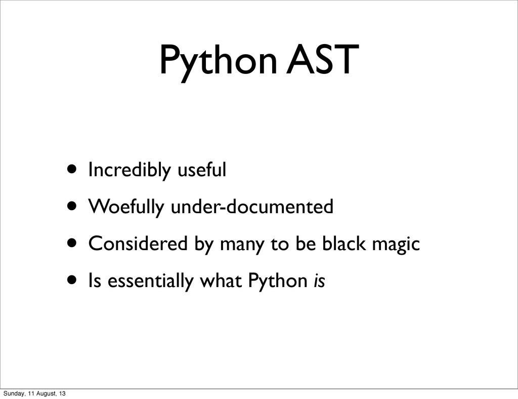 Python AST • Incredibly useful • Woefully under...