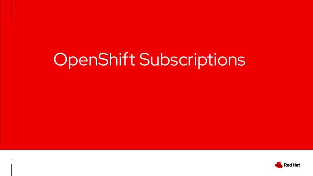 OpenShift Subscriptions 11