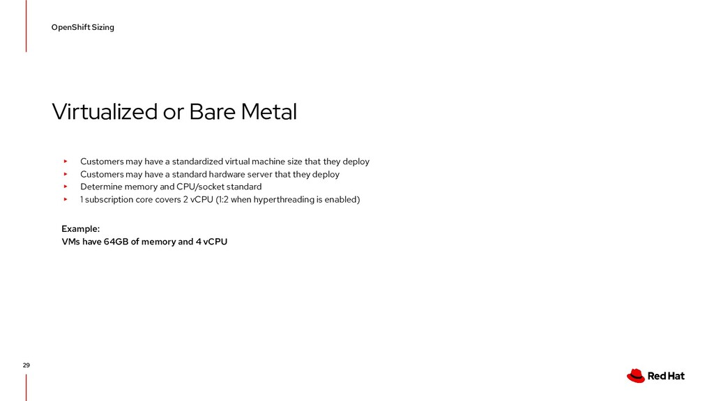 Virtualized or Bare Metal OpenShift Sizing 29 ▸...