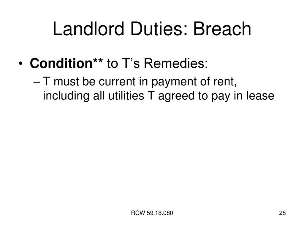 RCW 59.18.080 28 Landlord Duties: Breach • Cond...