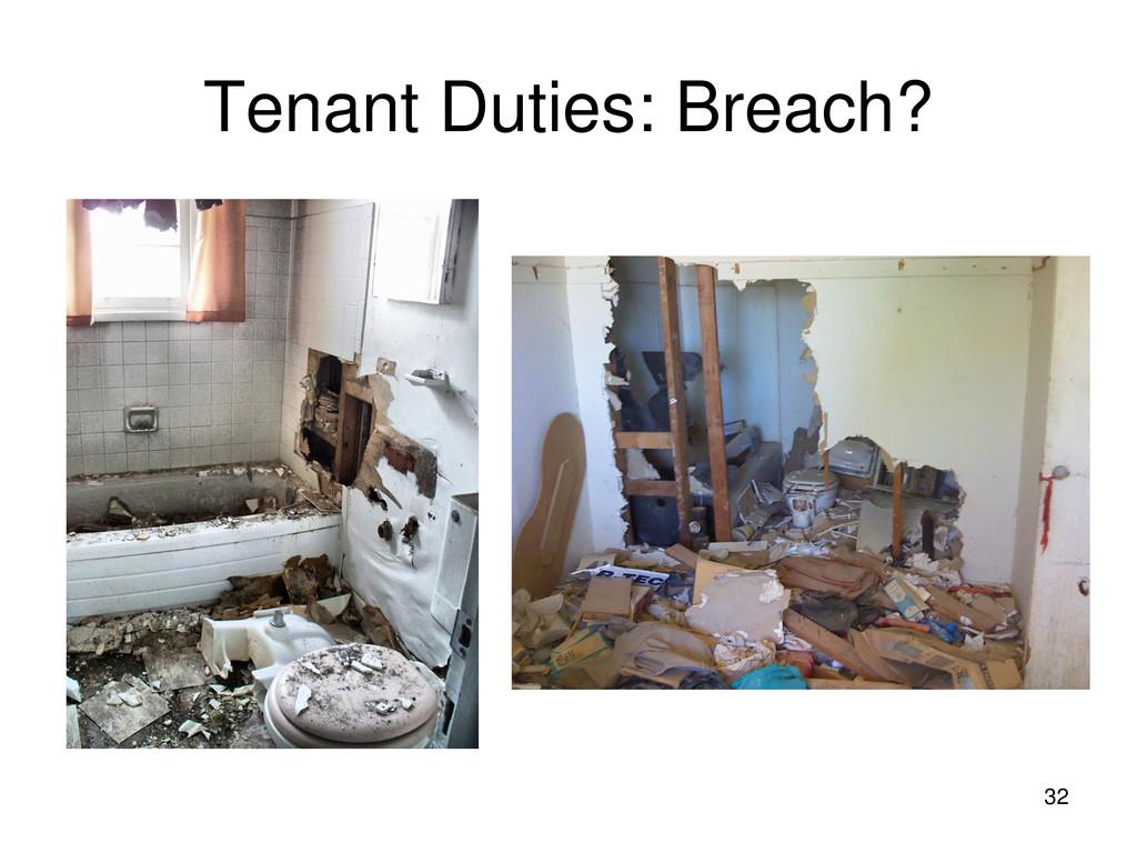 32 Tenant Duties: Breach?