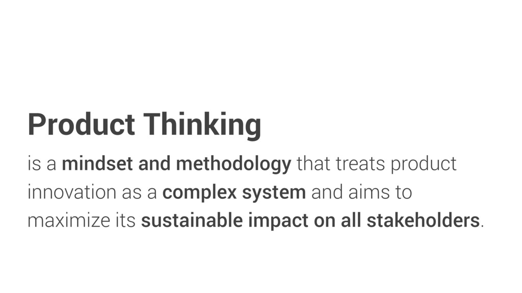 Product Thinking is a mindset and methodology t...