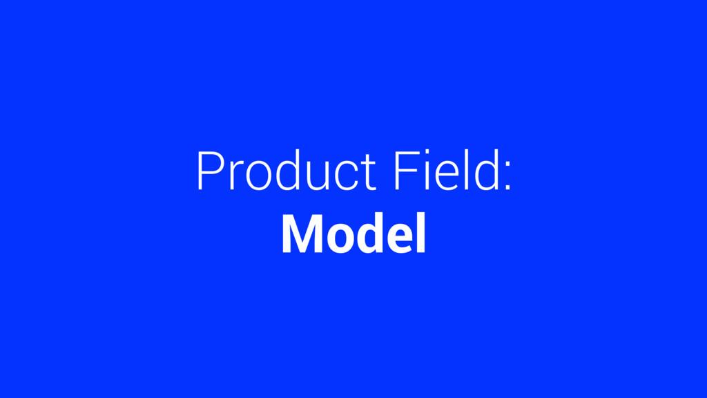 Product Field: Model