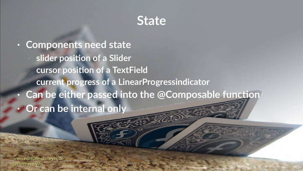 State  Components need state – slider position...
