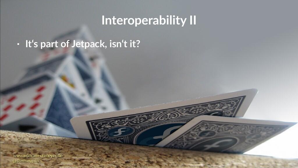 Interoperability II  It's part of Jetpack, isn...