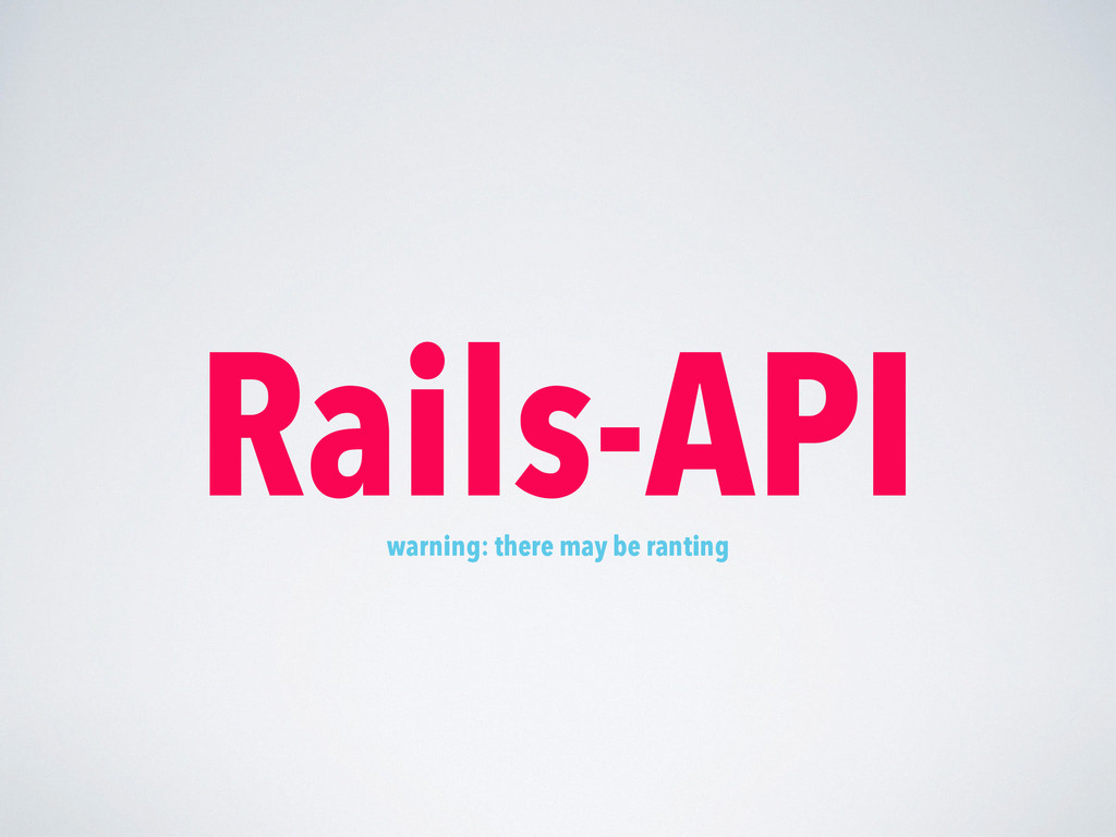 Rails-API warning: there may be ranting