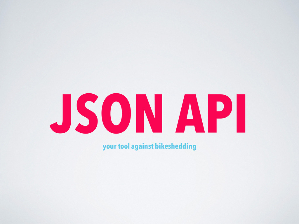 JSON API your tool against bikeshedding