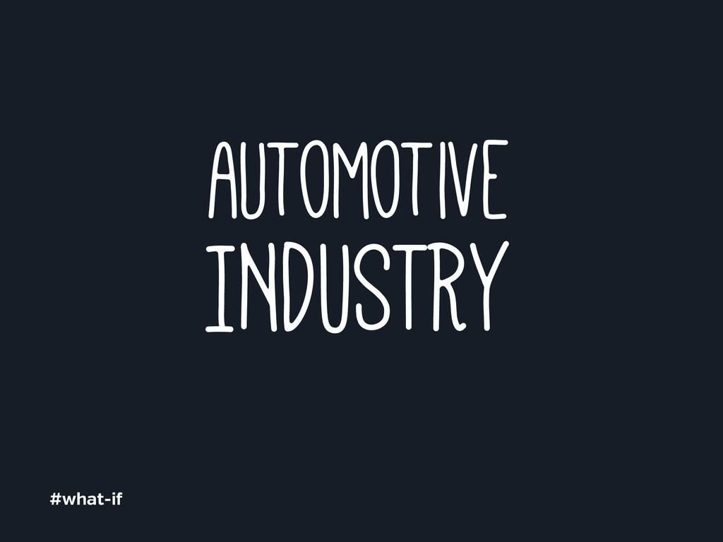 INDUSTRY automotive #what-i