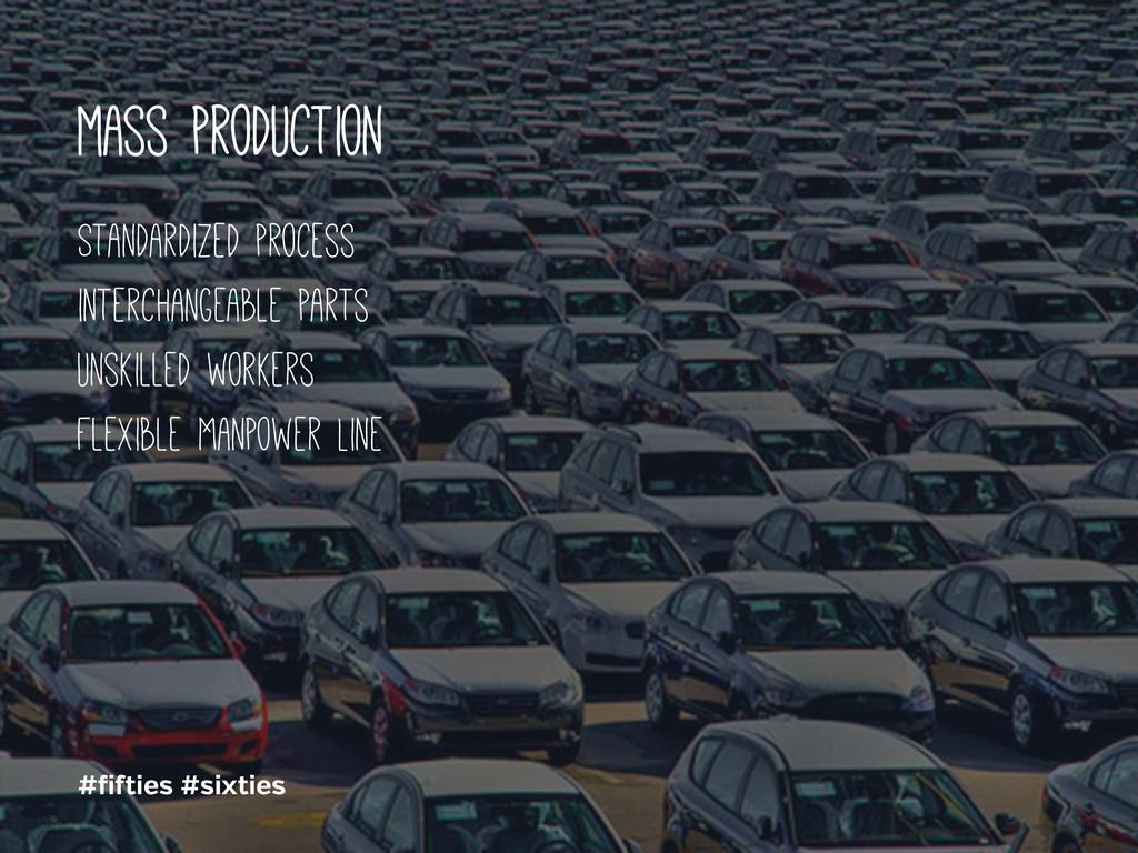 # i ies #sixties mass production Standardized p...