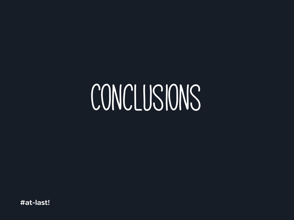 Conclusions #at-last!