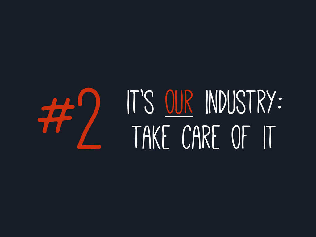 it's our industry: take care of it #2