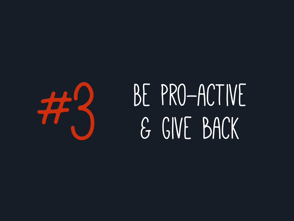 Be pro-active & give back #3