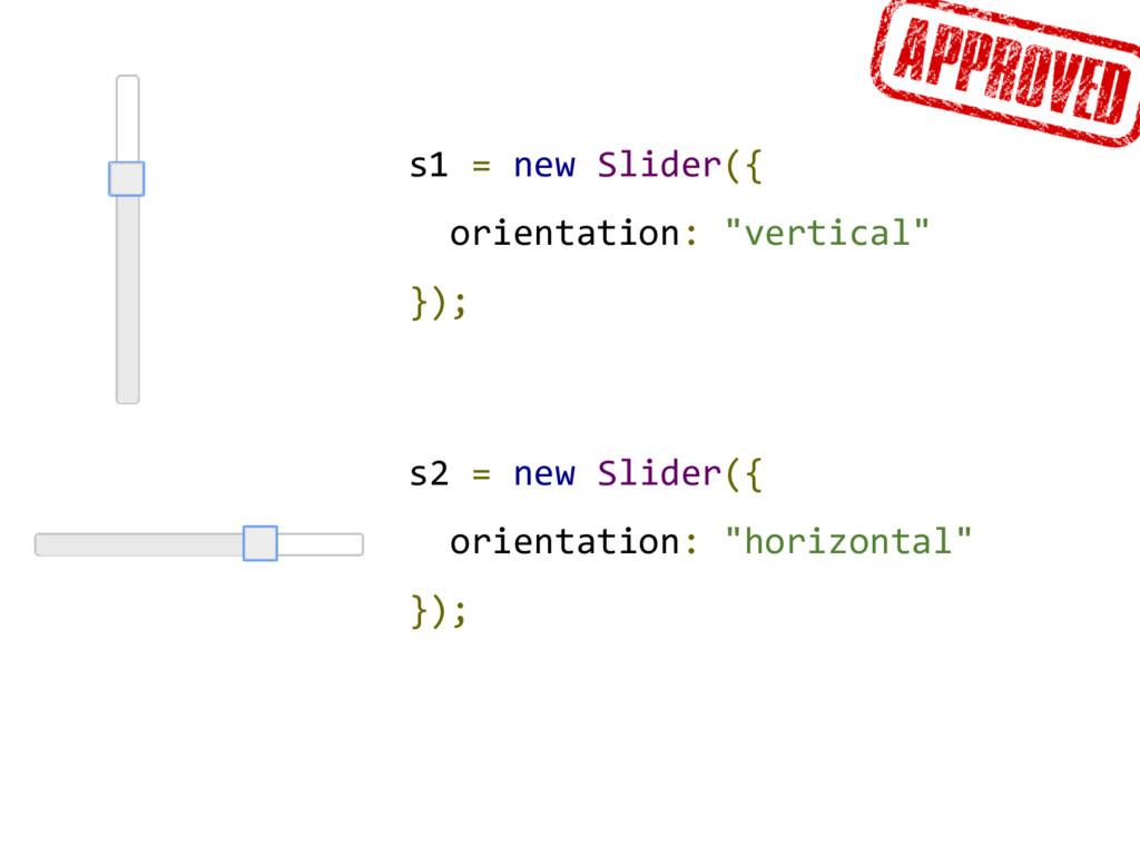 """s1 = new Slider({ orientation: """"vertical"""" }); s..."""
