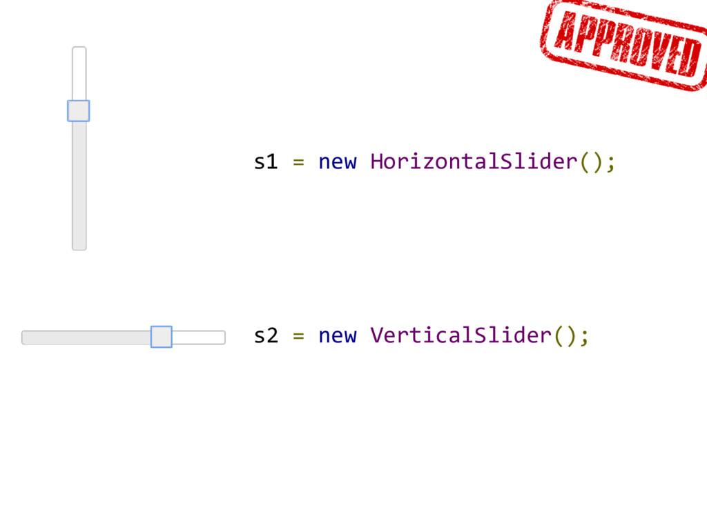 s2 = new VerticalSlider(); s1 = new HorizontalS...