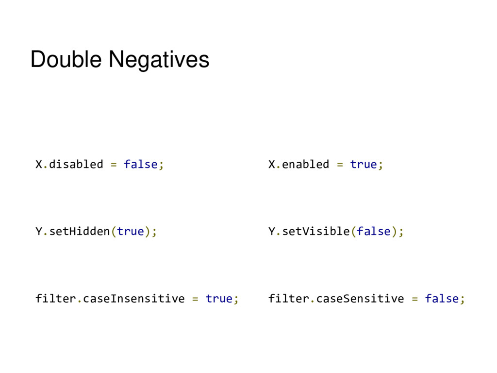 Double Negatives X.disabled = false; Y.setHidde...