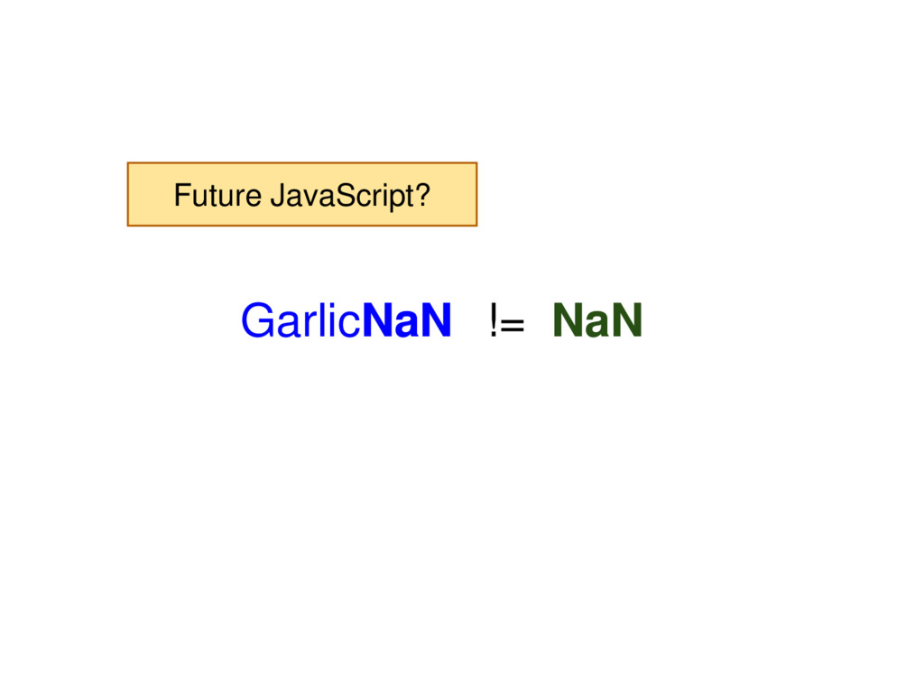 GarlicNaN != NaN Future JavaScript?