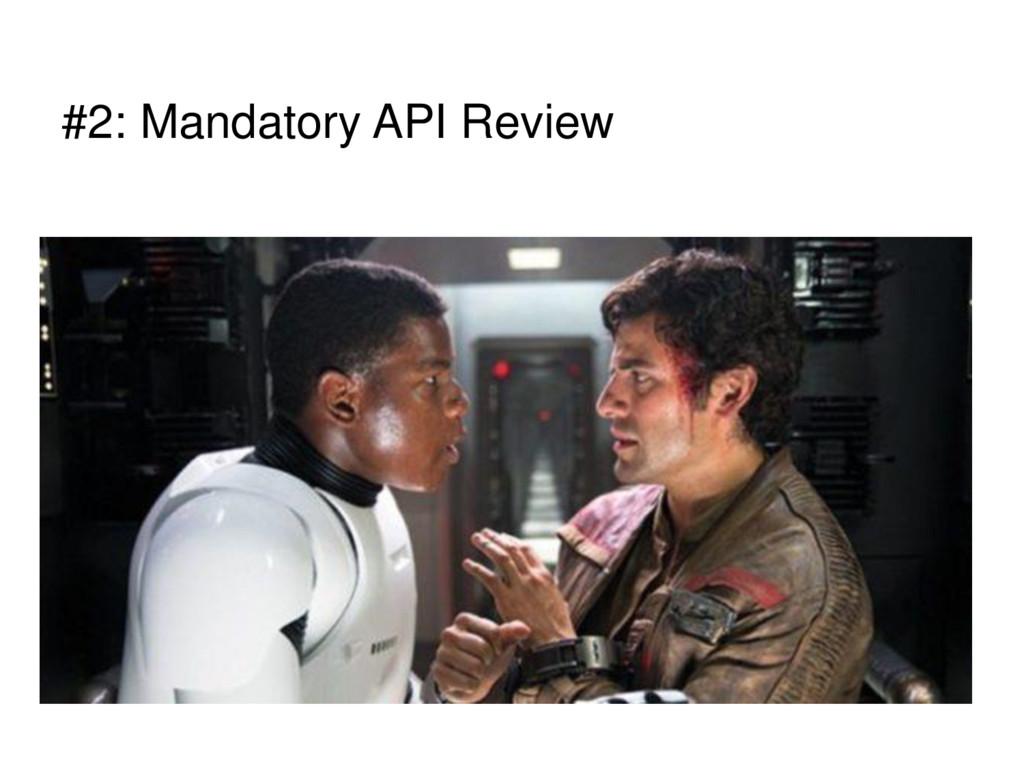 #2: Mandatory API Review