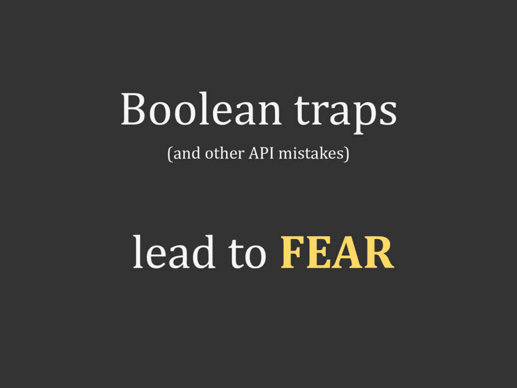 Boolean traps (and other API mistakes) lead to ...
